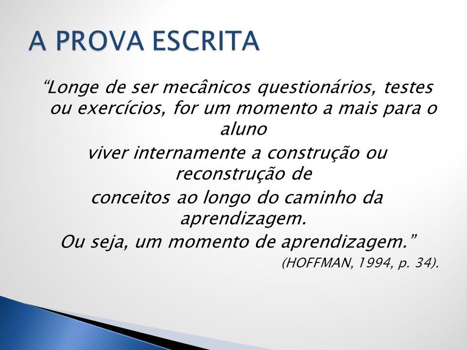 A PROVA ESCRITA Longe de ser mecânicos questionários, testes ou exercícios, for um momento a mais para o aluno.