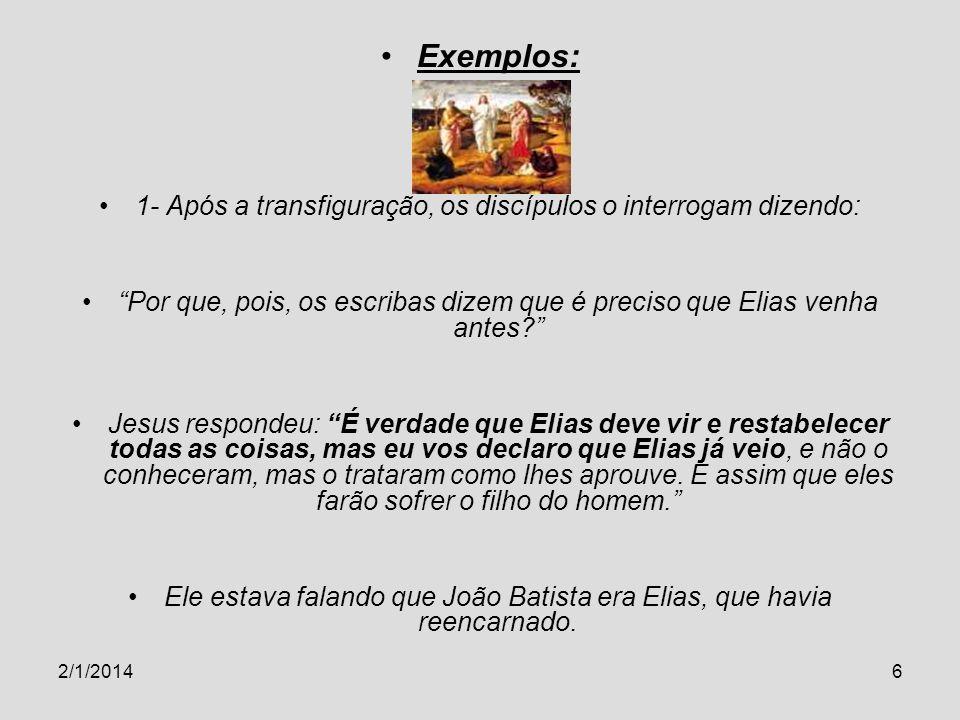 Exemplos: 1- Após a transfiguração, os discípulos o interrogam dizendo: Por que, pois, os escribas dizem que é preciso que Elias venha antes