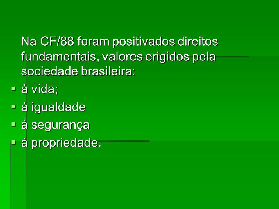 Na CF/88 foram positivados direitos fundamentais, valores erigidos pela sociedade brasileira: