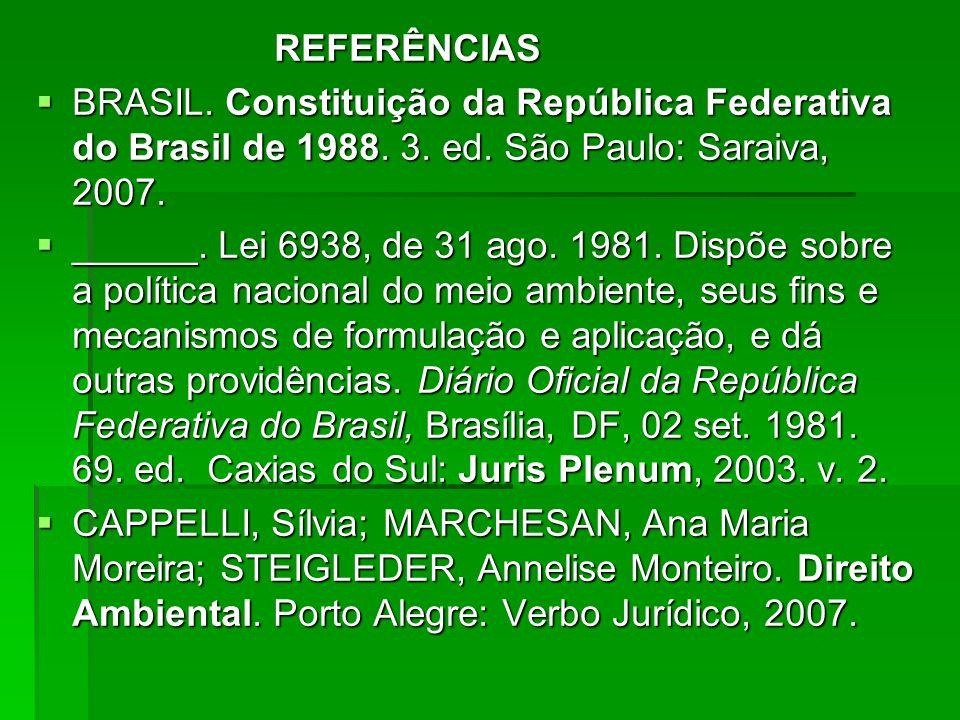 REFERÊNCIAS BRASIL. Constituição da República Federativa do Brasil de 1988. 3. ed. São Paulo: Saraiva, 2007.