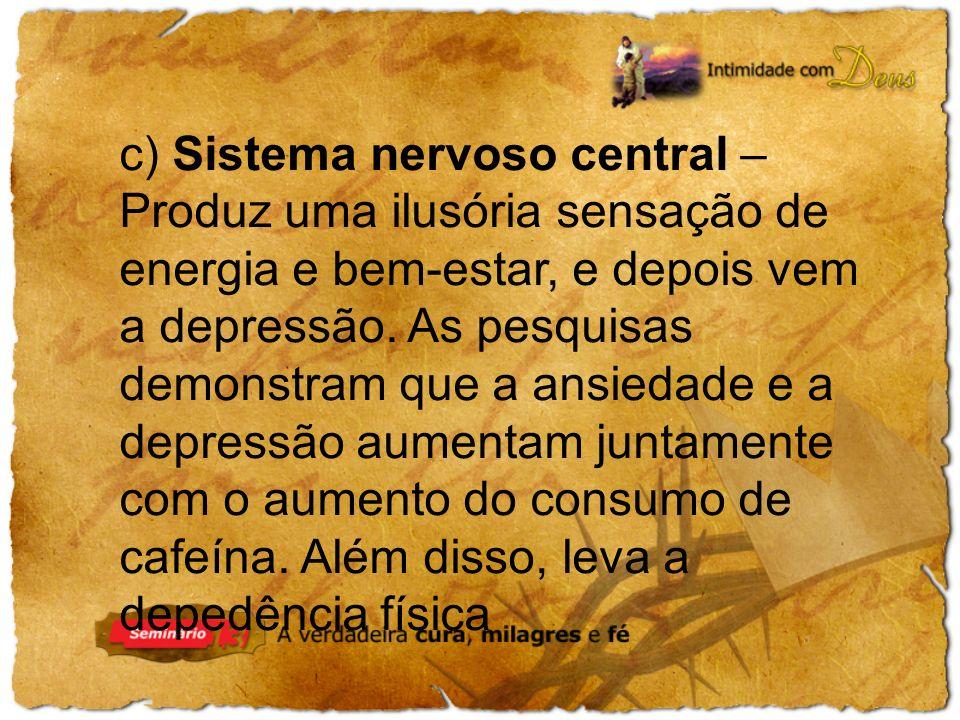 c) Sistema nervoso central – Produz uma ilusória sensação de energia e bem-estar, e depois vem a depressão.