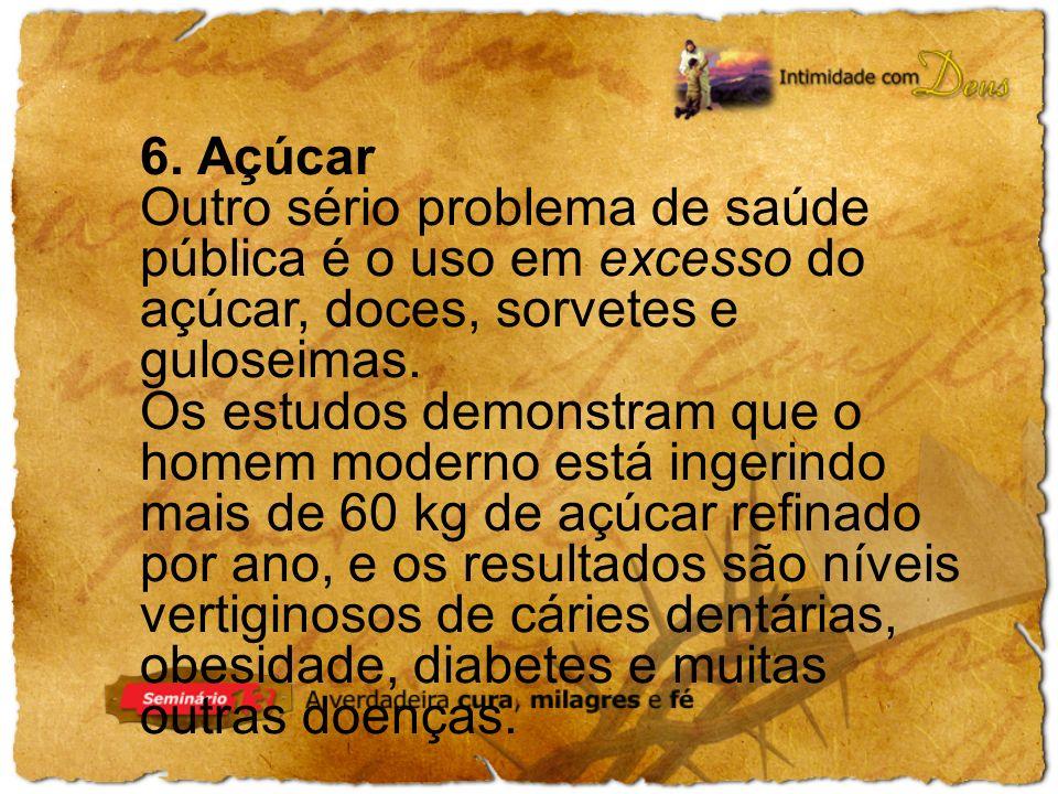 6. Açúcar Outro sério problema de saúde pública é o uso em excesso do açúcar, doces, sorvetes e guloseimas.