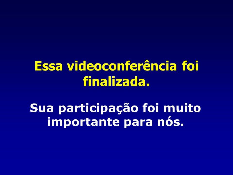 Essa videoconferência foi finalizada.