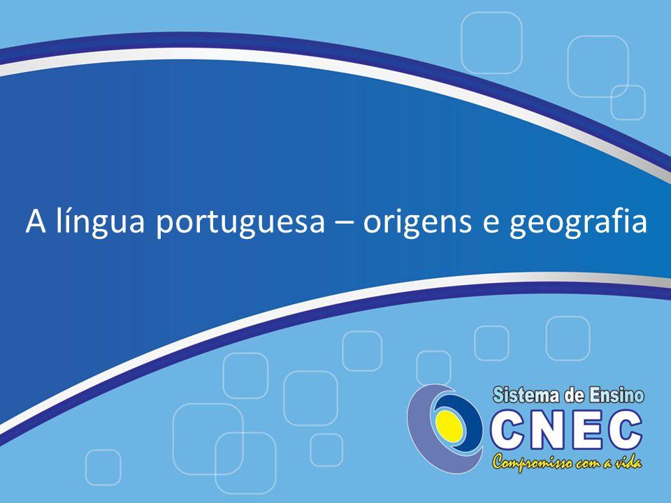 A língua portuguesa – origens e geografia