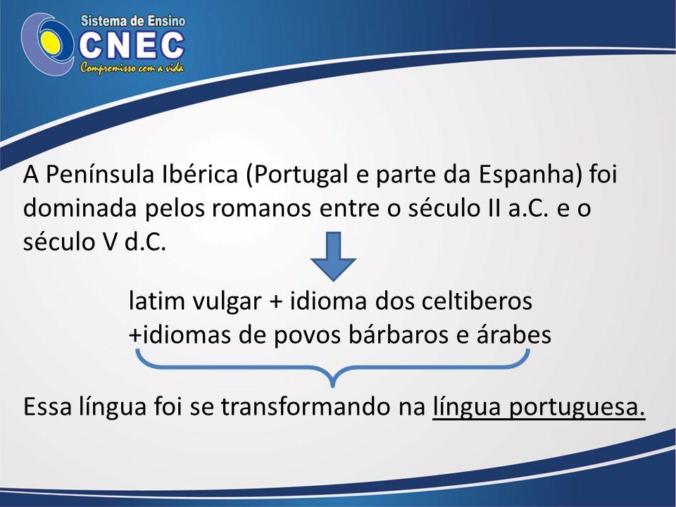 A Península Ibérica (Portugal e parte da Espanha) foi dominada pelos romanos entre o século II a.C. e o século V d.C.