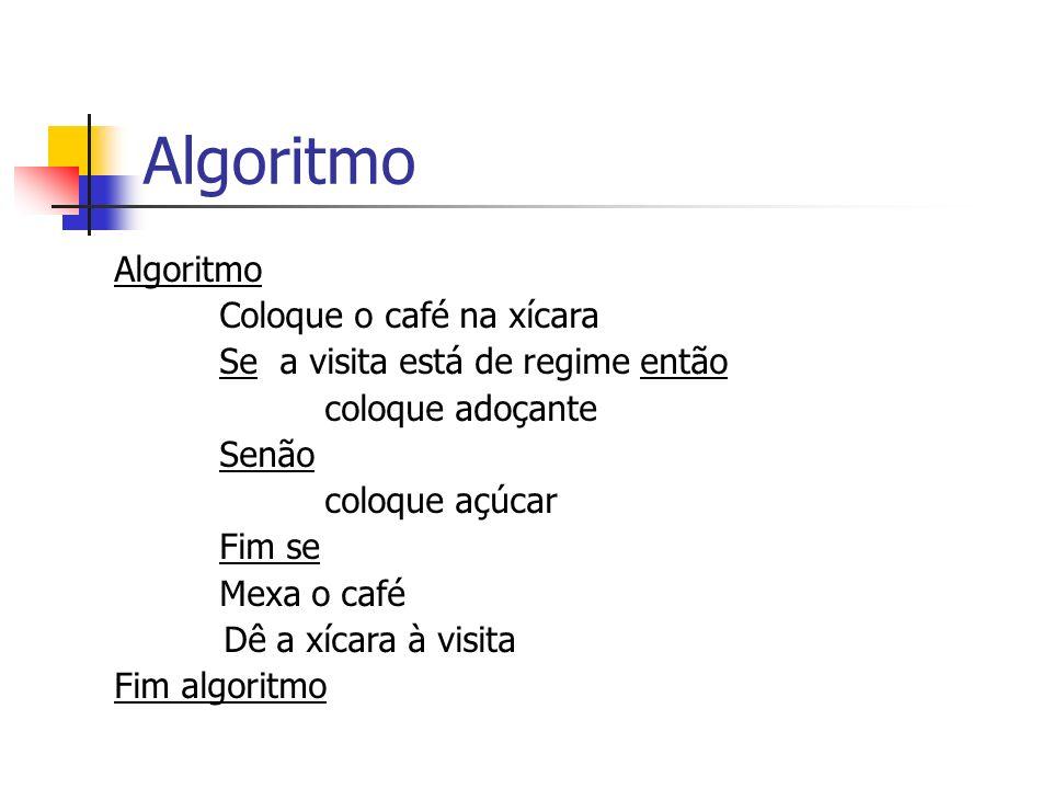 Algoritmo Algoritmo Coloque o café na xícara