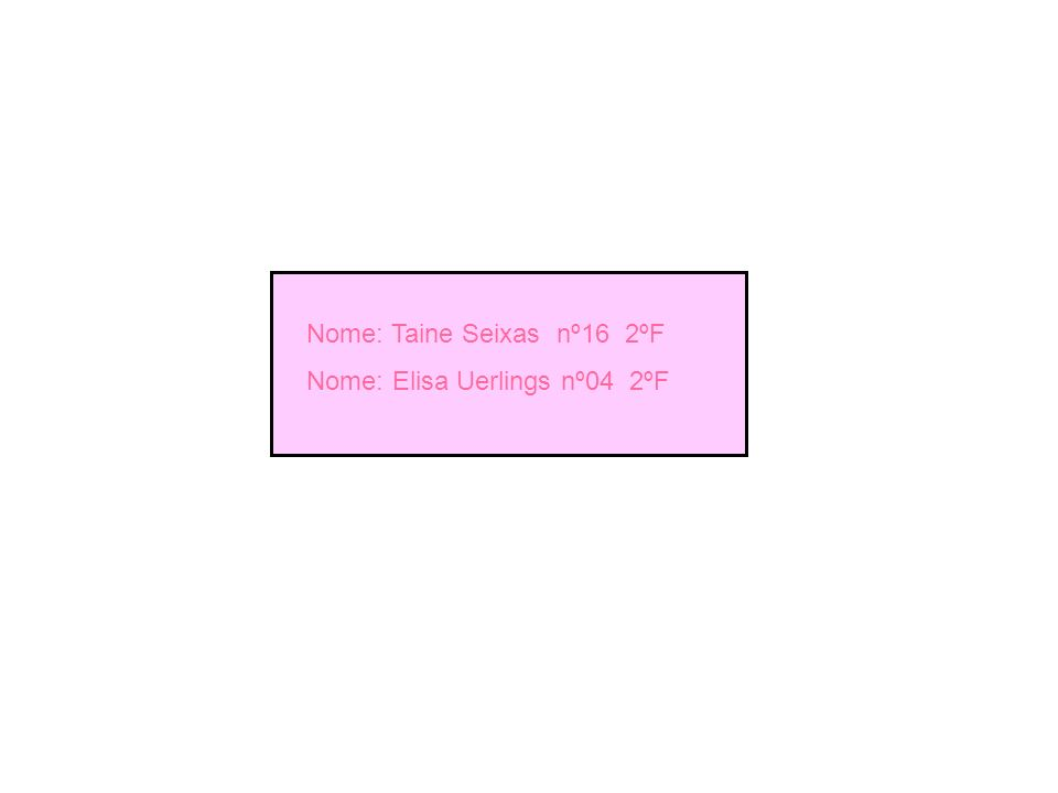 Nome: Taine Seixas nº16 2ºF