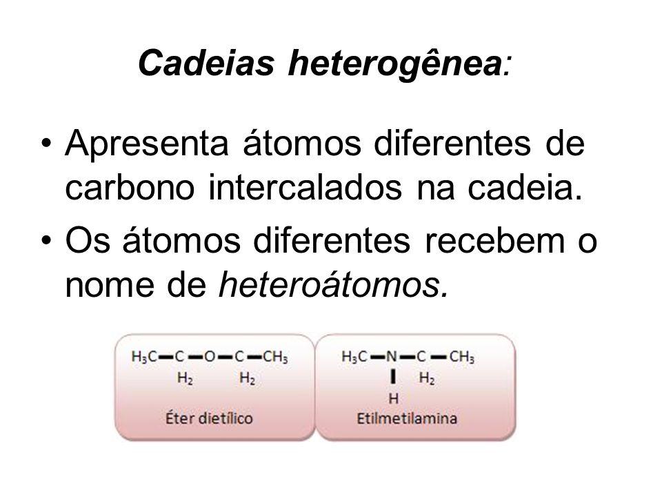 Cadeias heterogênea: Apresenta átomos diferentes de carbono intercalados na cadeia.