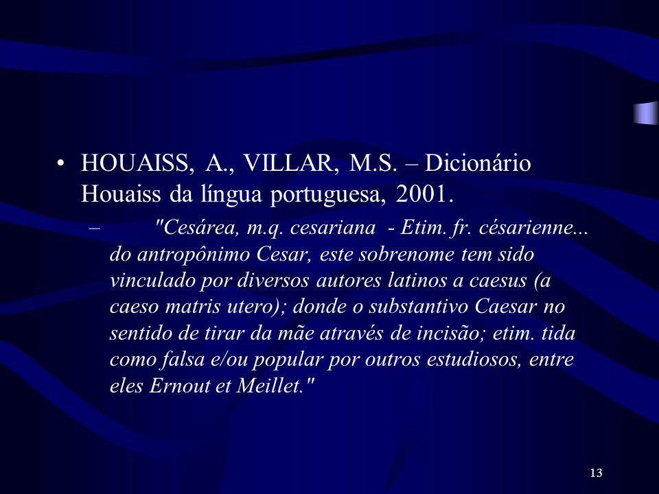 HOUAISS, A., VILLAR, M.S. – Dicionário Houaiss da língua portuguesa, 2001.