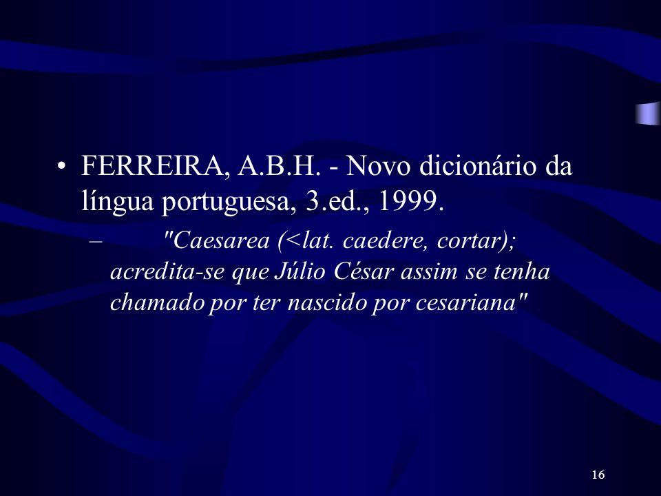 FERREIRA, A.B.H. - Novo dicionário da língua portuguesa, 3.ed., 1999.