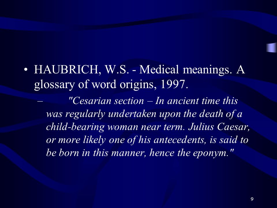 HAUBRICH, W.S. - Medical meanings. A glossary of word origins, 1997.