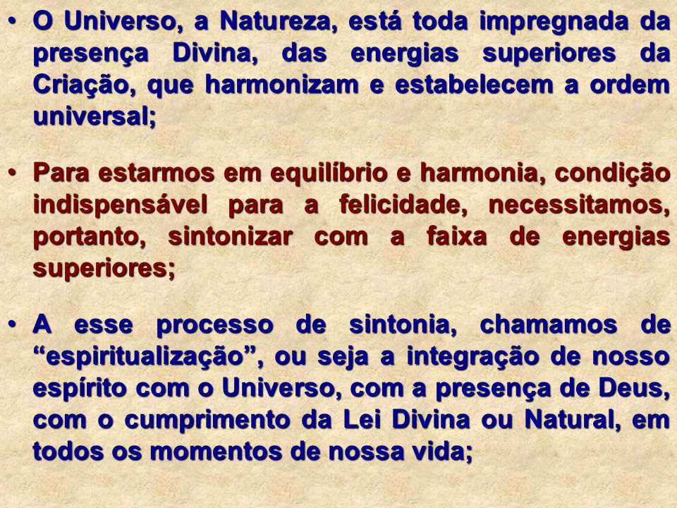 O Universo, a Natureza, está toda impregnada da presença Divina, das energias superiores da Criação, que harmonizam e estabelecem a ordem universal;
