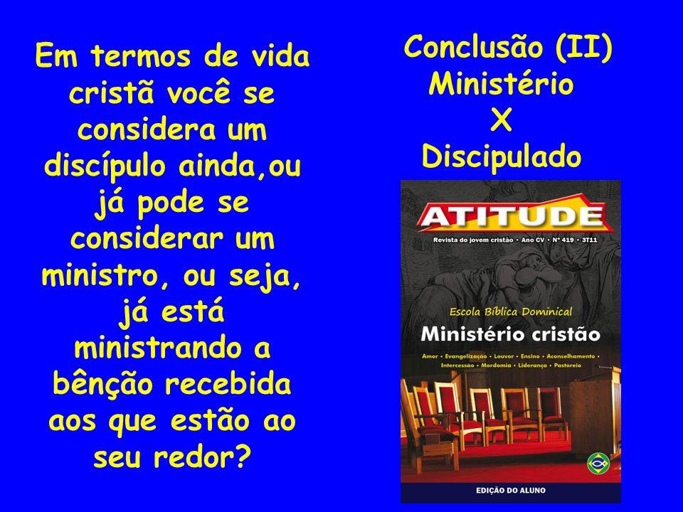 Conclusão (II)Ministério. X. Discipulado.