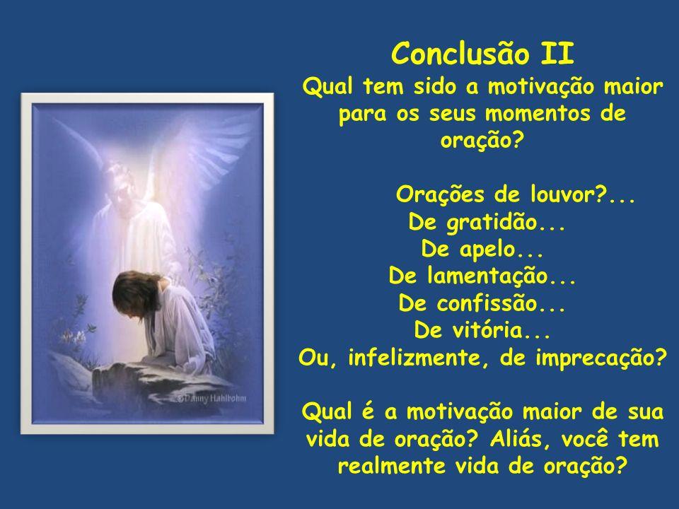 Conclusão II Qual tem sido a motivação maior para os seus momentos de oração Orações de louvor ...