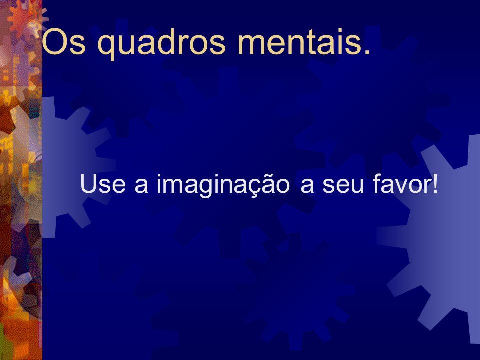 Use a imaginação a seu favor!