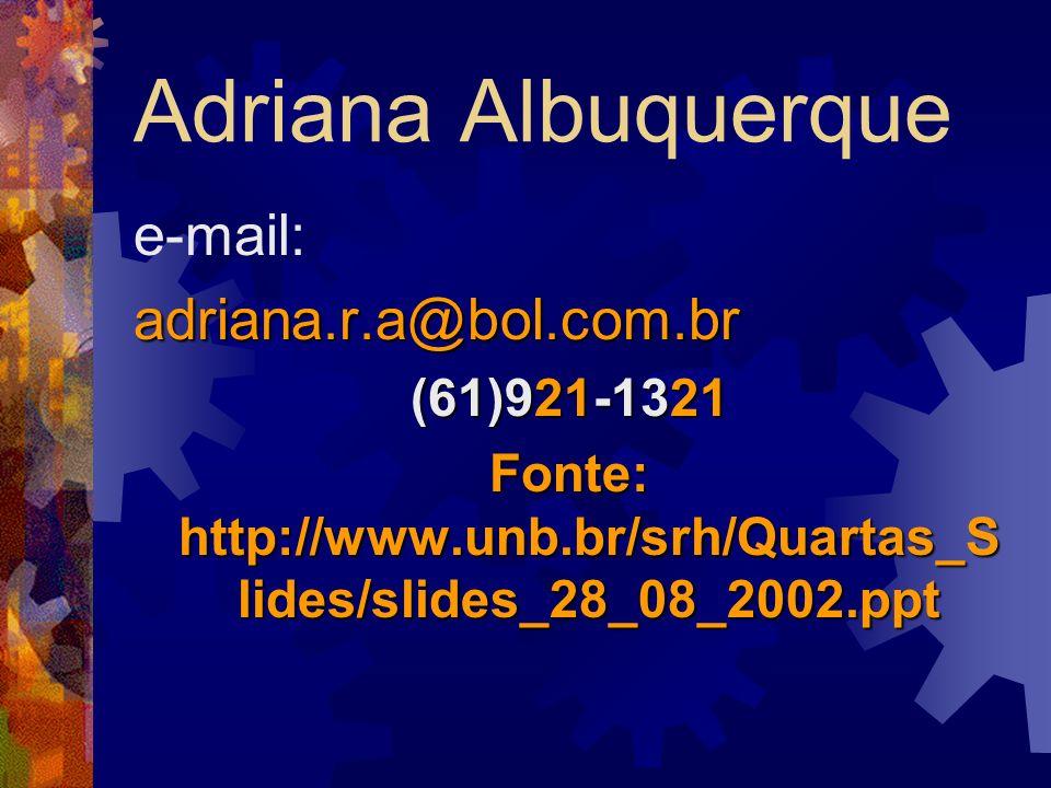 Fonte: http://www.unb.br/srh/Quartas_Slides/slides_28_08_2002.ppt