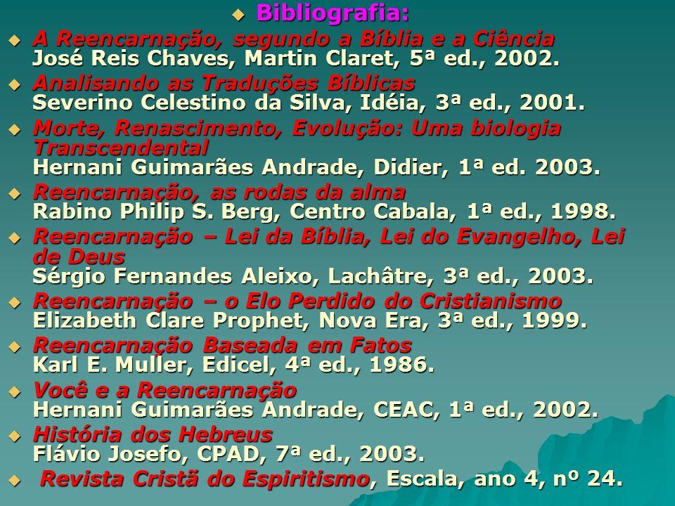 Bibliografia: A Reencarnação, segundo a Bíblia e a Ciência José Reis Chaves, Martin Claret, 5ª ed., 2002.