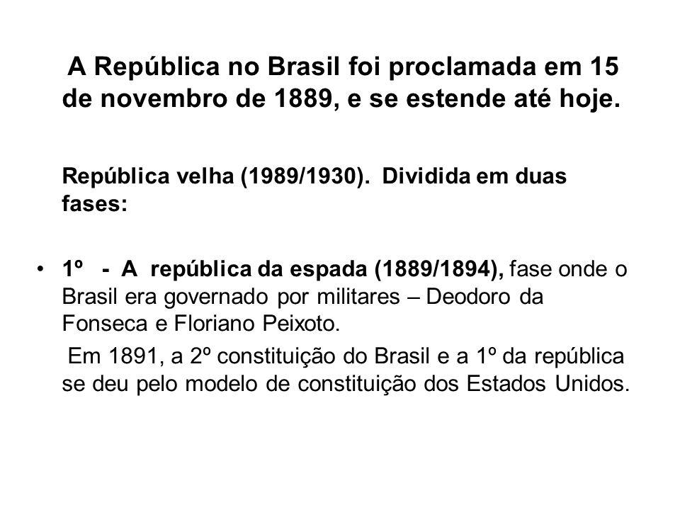 República velha (1989/1930). Dividida em duas fases: