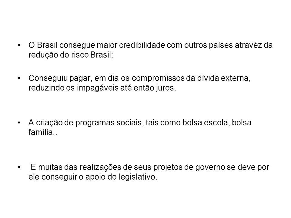 O Brasil consegue maior credibilidade com outros países atravéz da redução do risco Brasil;