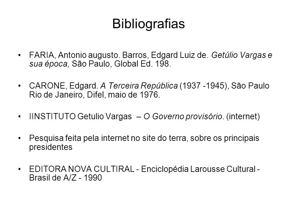 BibliografiasFARIA, Antonio augusto. Barros, Edgard Luiz de. Getúlio Vargas e sua época, São Paulo, Global Ed. 198.
