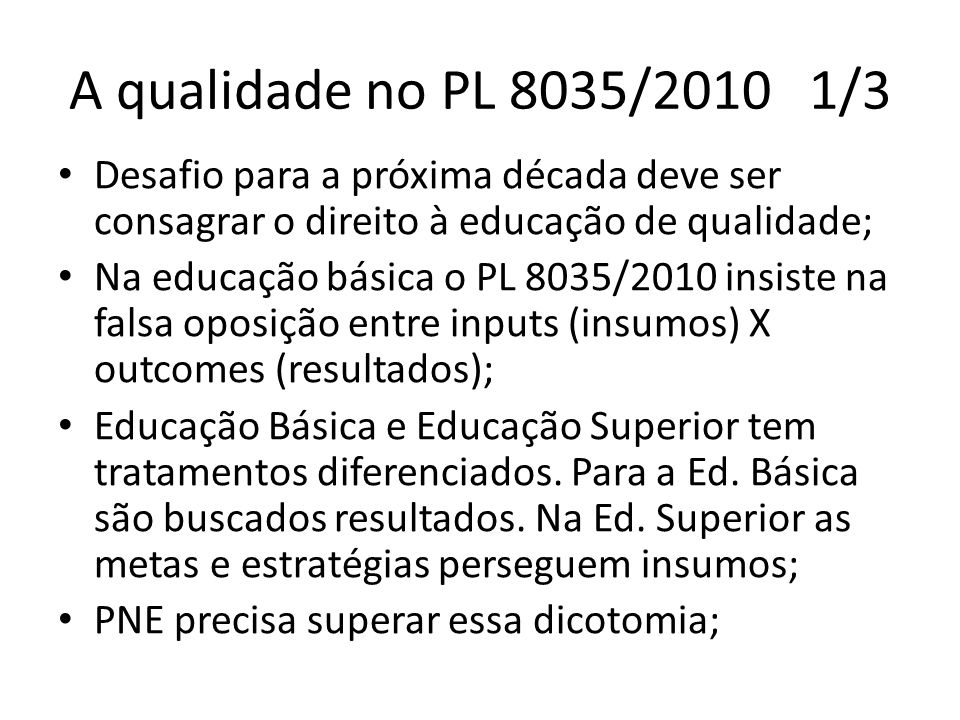 A qualidade no PL 8035/2010 1/3Desafio para a próxima década deve ser consagrar o direito à educação de qualidade;