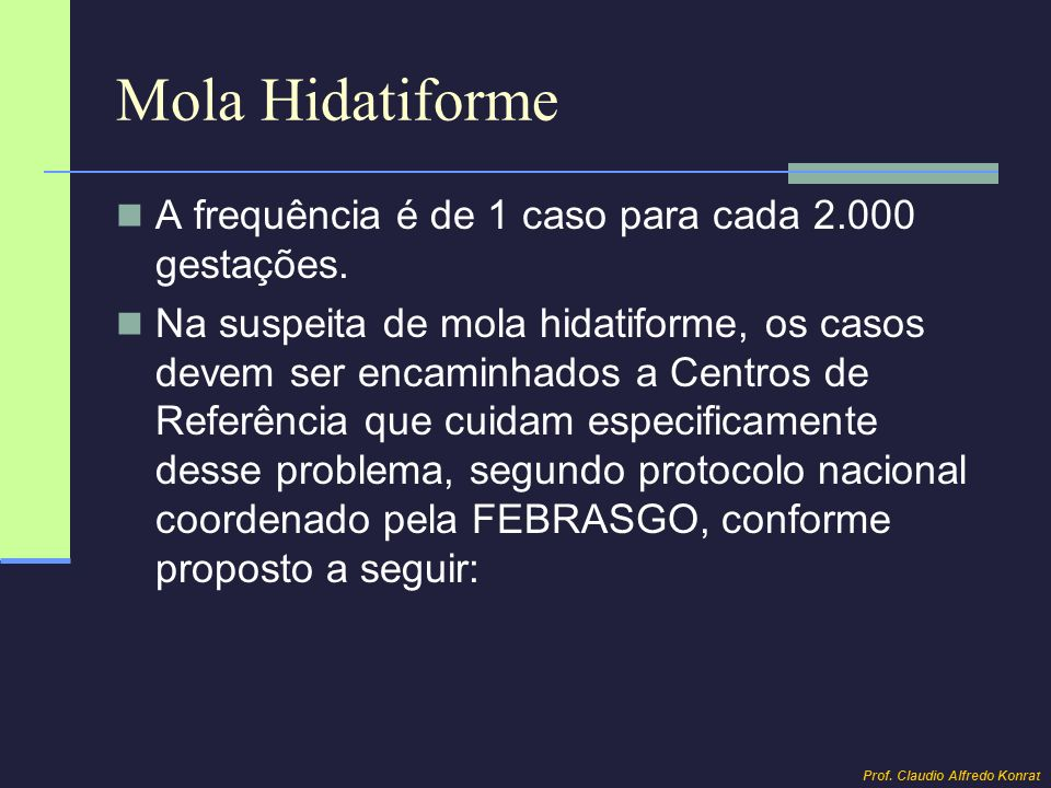 Mola Hidatiforme A frequência é de 1 caso para cada 2.000 gestações.