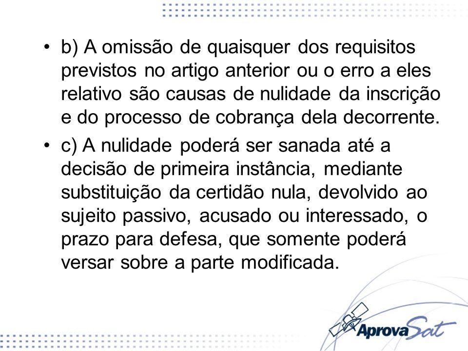 b) A omissão de quaisquer dos requisitos previstos no artigo anterior ou o erro a eles relativo são causas de nulidade da inscrição e do processo de cobrança dela decorrente.