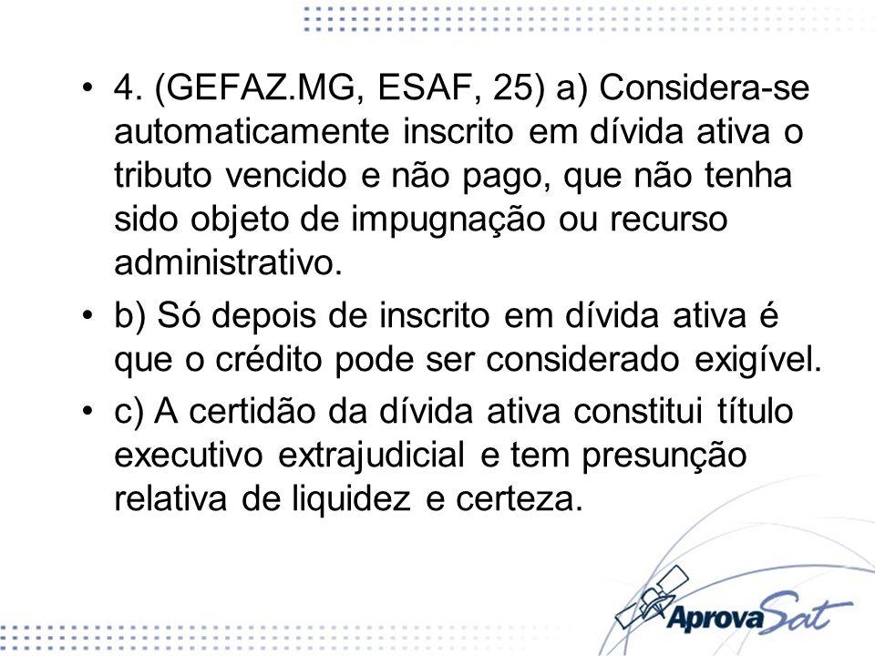 4. (GEFAZ.MG, ESAF, 25) a) Considera-se automaticamente inscrito em dívida ativa o tributo vencido e não pago, que não tenha sido objeto de impugnação ou recurso administrativo.