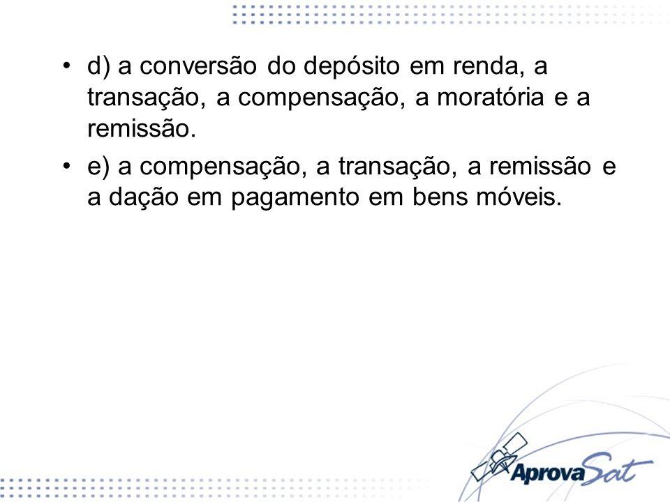 d) a conversão do depósito em renda, a transação, a compensação, a moratória e a remissão.