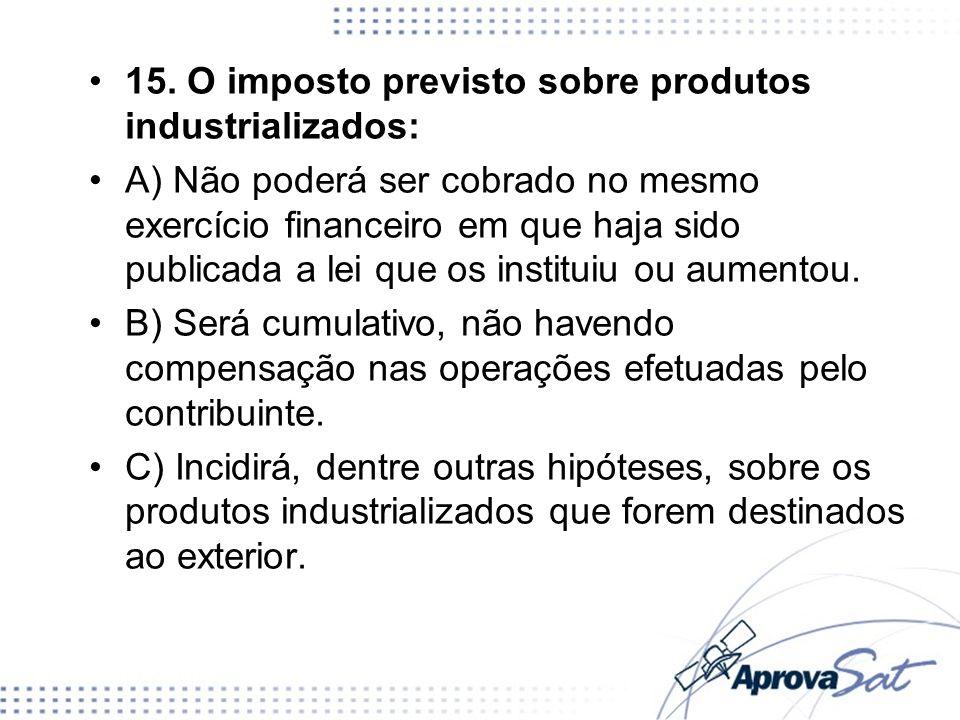 15. O imposto previsto sobre produtos industrializados: