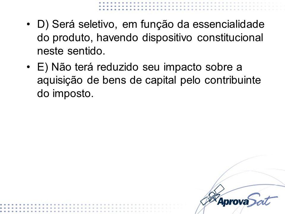 D) Será seletivo, em função da essencialidade do produto, havendo dispositivo constitucional neste sentido.