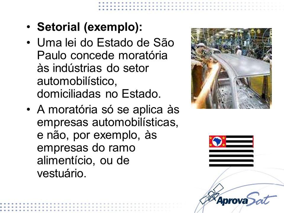 Setorial (exemplo):Uma lei do Estado de São Paulo concede moratória às indústrias do setor automobilístico, domiciliadas no Estado.