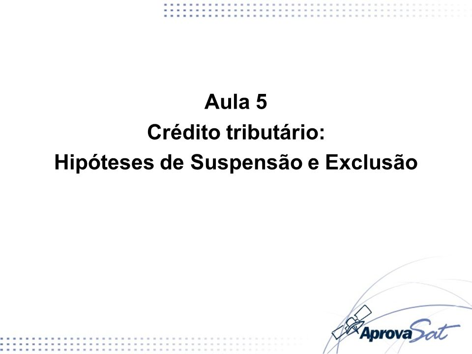 Aula 5 Crédito tributário: Hipóteses de Suspensão e Exclusão