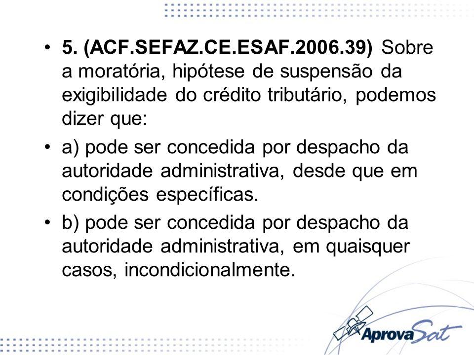 5. (ACF.SEFAZ.CE.ESAF.2006.39) Sobre a moratória, hipótese de suspensão da exigibilidade do crédito tributário, podemos dizer que: