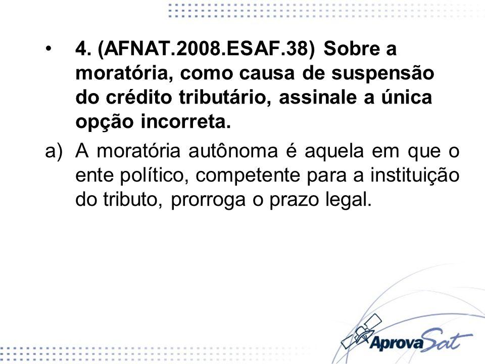 4. (AFNAT.2008.ESAF.38) Sobre a moratória, como causa de suspensão do crédito tributário, assinale a única opção incorreta.