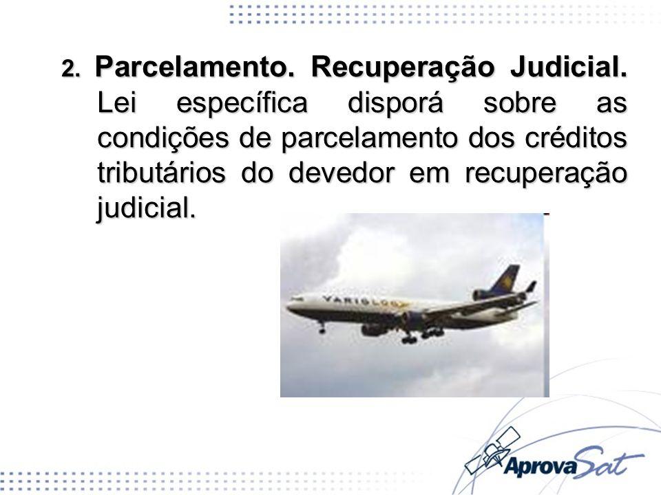 2. Parcelamento. Recuperação Judicial