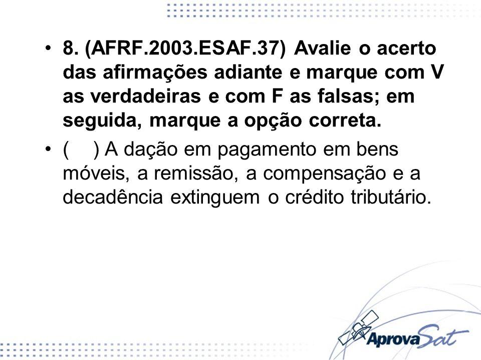 8. (AFRF.2003.ESAF.37) Avalie o acerto das afirmações adiante e marque com V as verdadeiras e com F as falsas; em seguida, marque a opção correta.