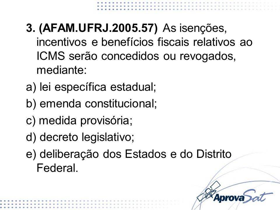 3. (AFAM.UFRJ.2005.57) As isenções, incentivos e benefícios fiscais relativos ao ICMS serão concedidos ou revogados, mediante: