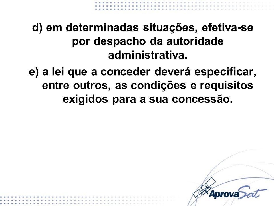 d) em determinadas situações, efetiva-se por despacho da autoridade administrativa.