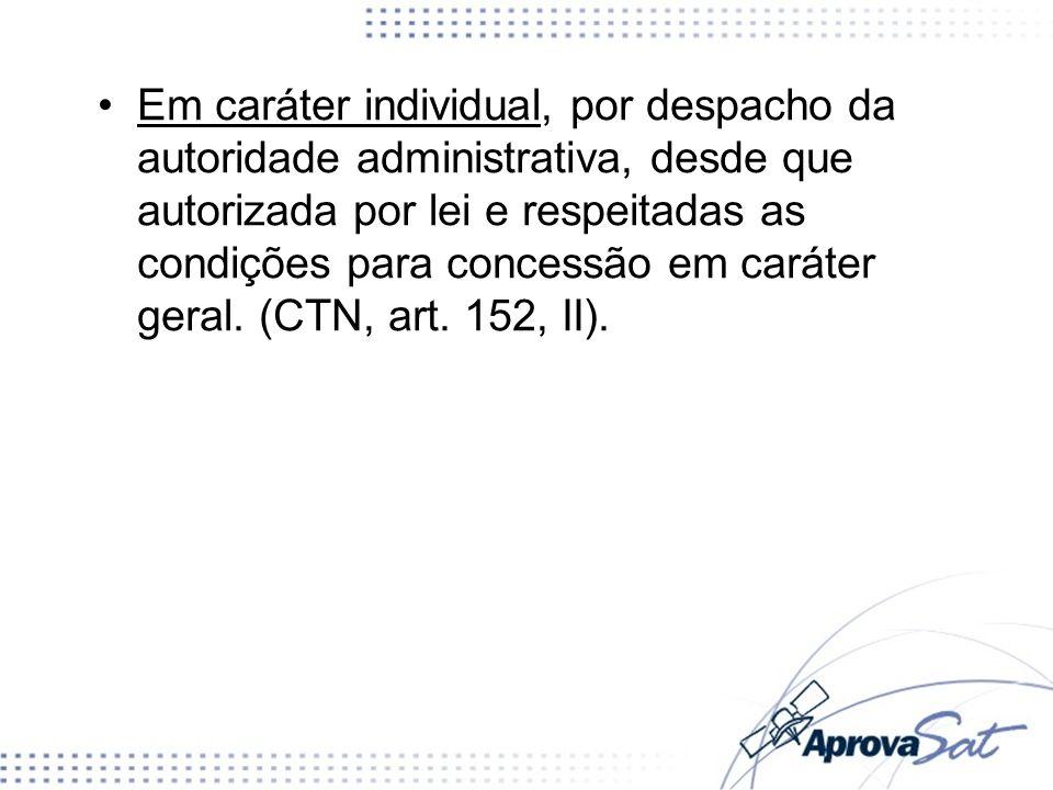 Em caráter individual, por despacho da autoridade administrativa, desde que autorizada por lei e respeitadas as condições para concessão em caráter geral.