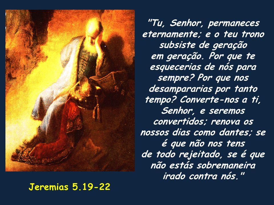 Tu, Senhor, permaneces eternamente; e o teu trono subsiste de geração