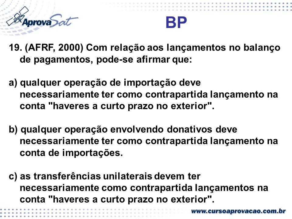 BP 19. (AFRF, 2000) Com relação aos lançamentos no balanço de pagamentos, pode-se afirmar que: