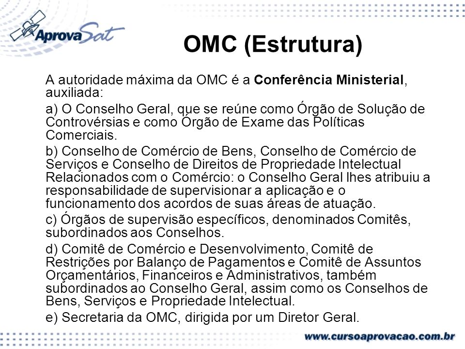 OMC (Estrutura)A autoridade máxima da OMC é a Conferência Ministerial, auxiliada:
