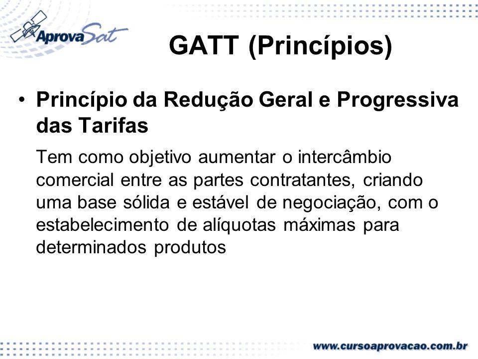 GATT (Princípios) Princípio da Redução Geral e Progressiva das Tarifas