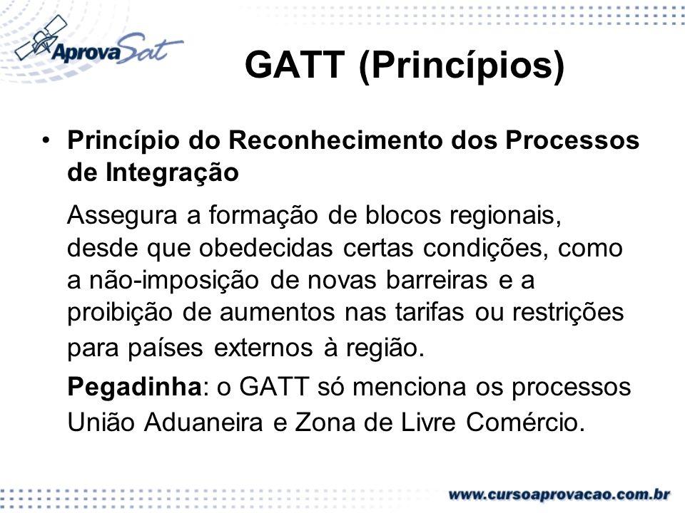 GATT (Princípios)Princípio do Reconhecimento dos Processos de Integração.