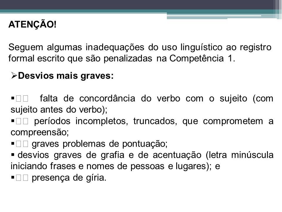 ATENÇÃO! Seguem algumas inadequações do uso linguístico ao registro formal escrito que são penalizadas na Competência 1.