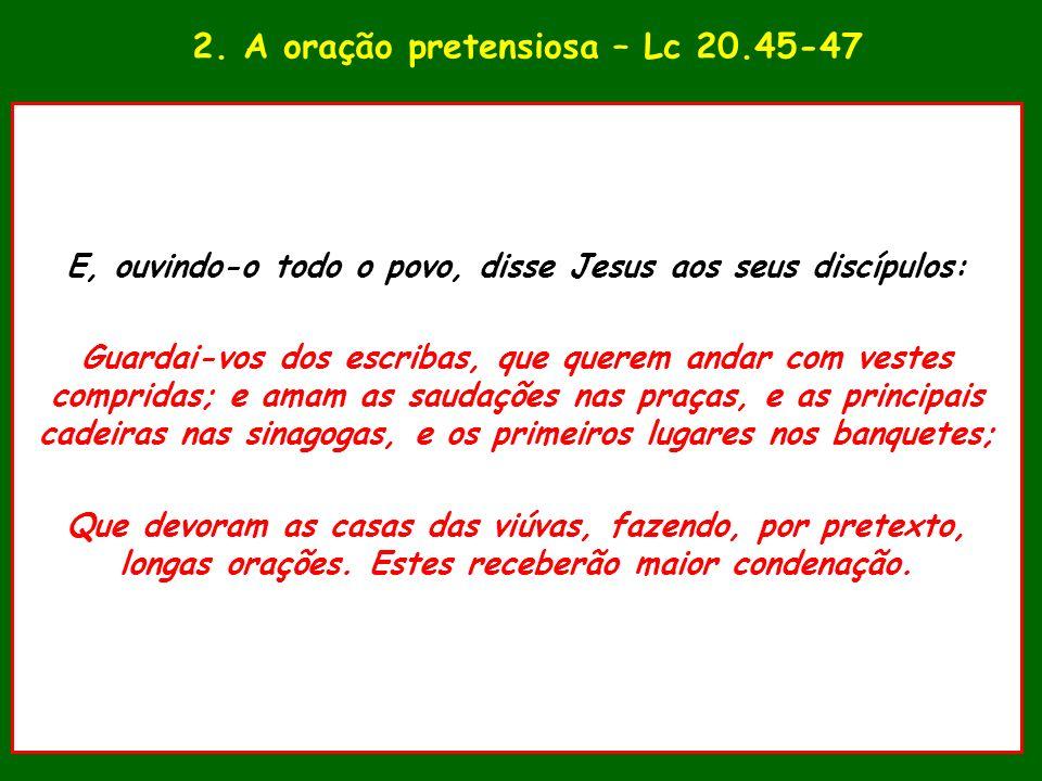 2. A oração pretensiosa – Lc 20.45-47