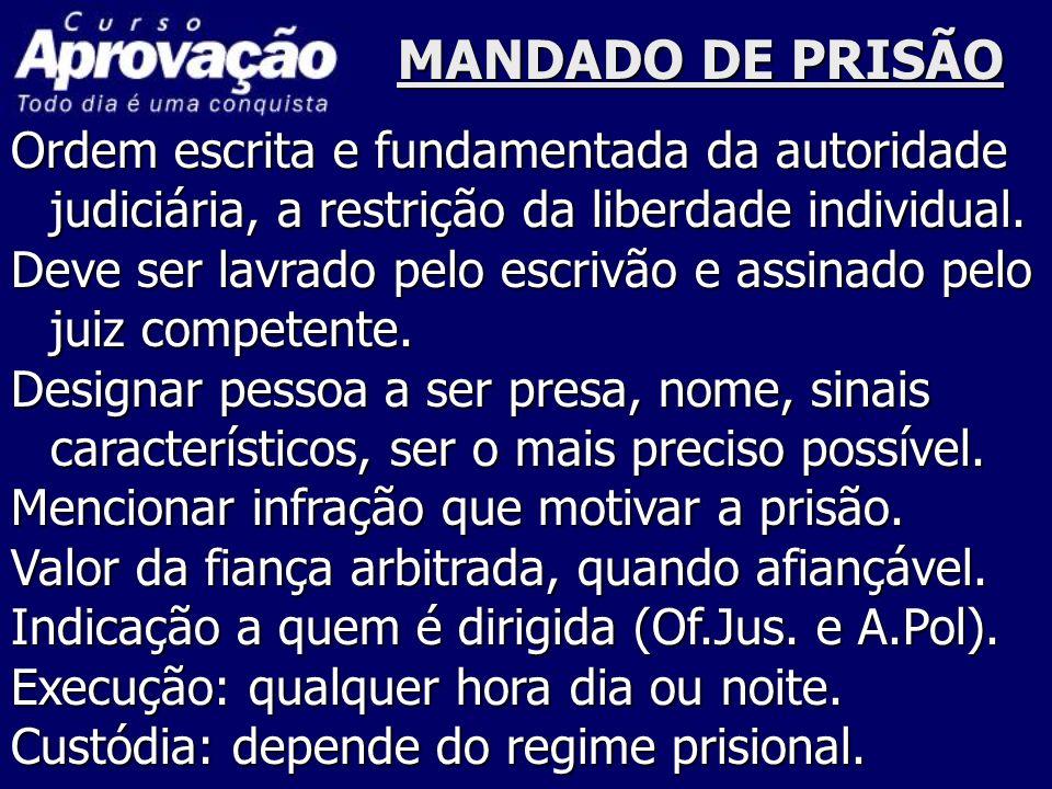MANDADO DE PRISÃOOrdem escrita e fundamentada da autoridade judiciária, a restrição da liberdade individual.