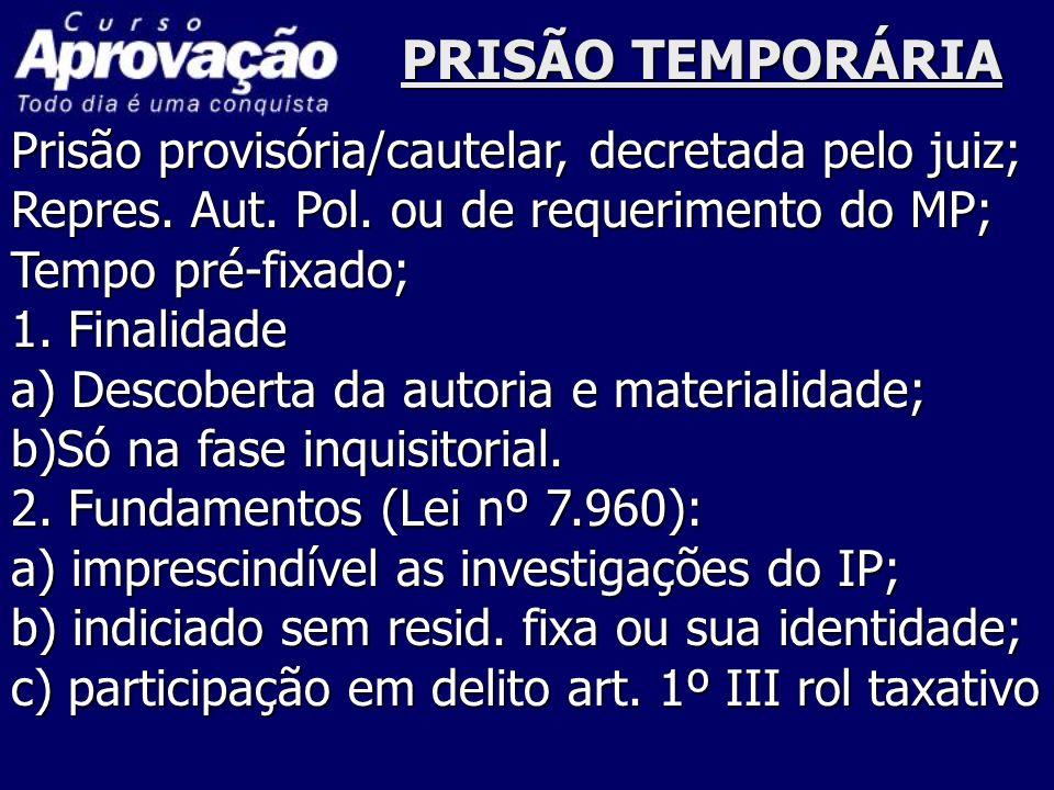 PRISÃO TEMPORÁRIA Prisão provisória/cautelar, decretada pelo juiz;