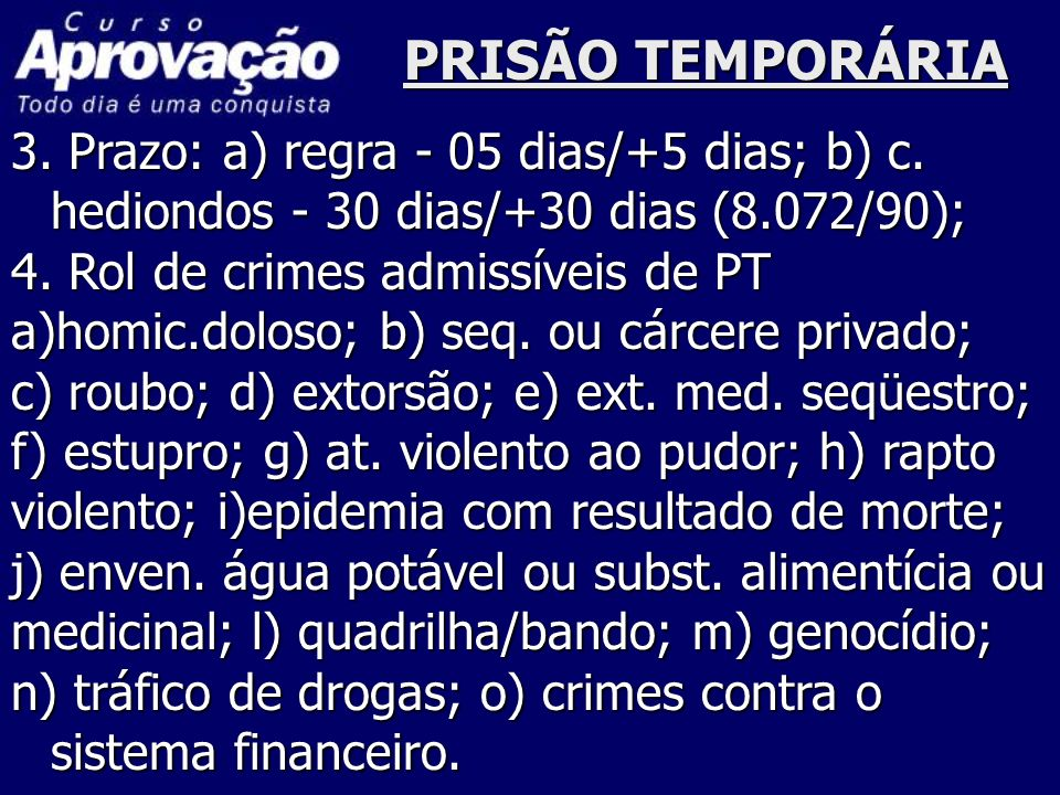 PRISÃO TEMPORÁRIA3. Prazo: a) regra - 05 dias/+5 dias; b) c. hediondos - 30 dias/+30 dias (8.072/90);